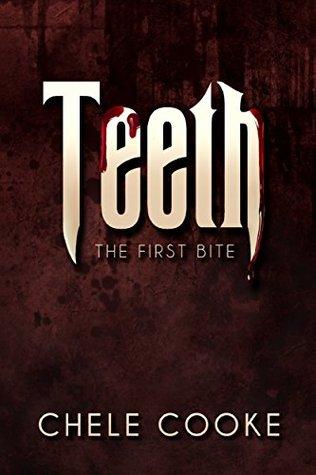 Teeth The First Bite (Teeth Dark Paranormal Vampire Series Book 1) by Chele Cooke