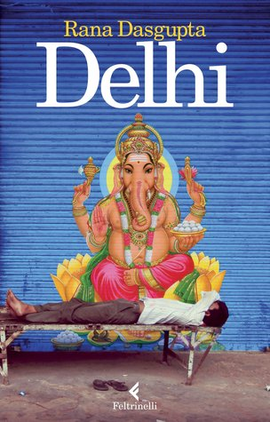 Ebook Delhi by Rana Dasgupta TXT!