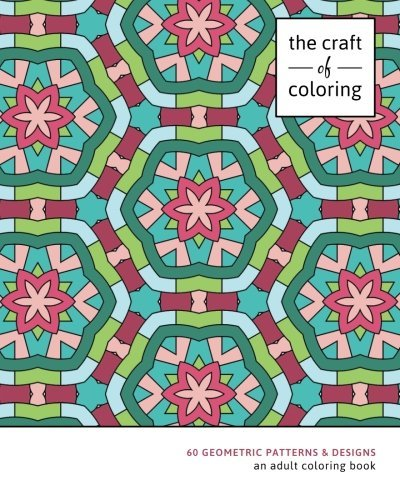 The Craft of Coloring: 60 Geometric Patterns & Designs: An Adult Coloring Book