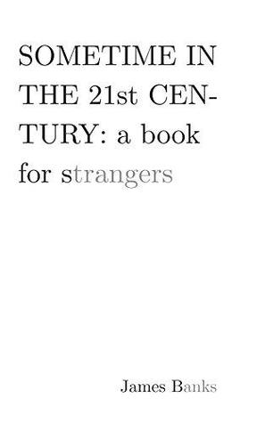 Sometime in the 21st Century: a book for strangers EPUB
