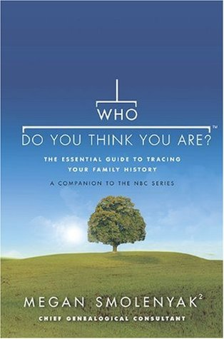 Who Do You Think You Are? by Megan Smolenyak