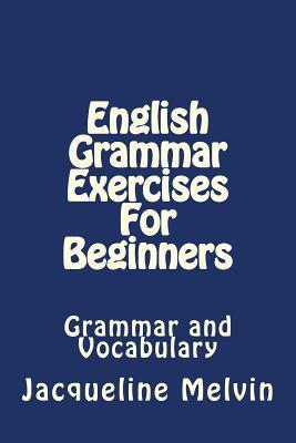 English Grammar Exercises for Beginners: Grammar and Vocabulary por Jacqueline Melvin
