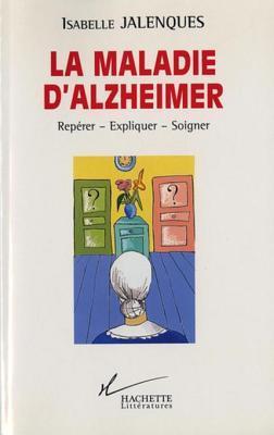 La Maladie D'Alzheimer: Reperer - Expliquer - Soigner
