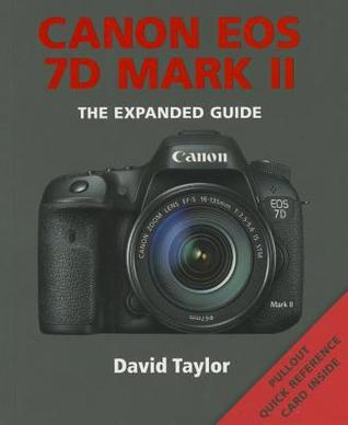 Canon EOS 7D Mark II: The Expanded Guide