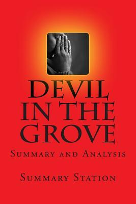 Devil in the Grove - Summary: Summary and Analysis of Gilbert King's Devil in the Grove: Thurgood Marshall, the Groveland Boys, and the Dawn of a New America