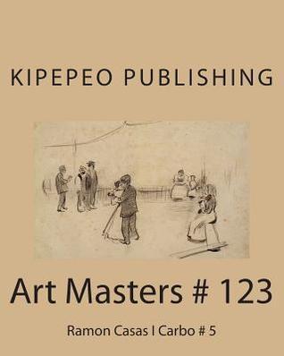 Art Masters # 123: Ramon Casas I Carbo # 5