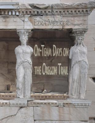 Ox Team Days On The Oregon Trail By Ezra Meeker 1 Star Ratings