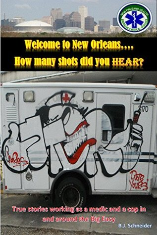 welcome-to-new-orleans-how-many-shots-did-you-hear-true-stories-working-as-a-medic-and-a-cop-in-and-around-the-big-easy