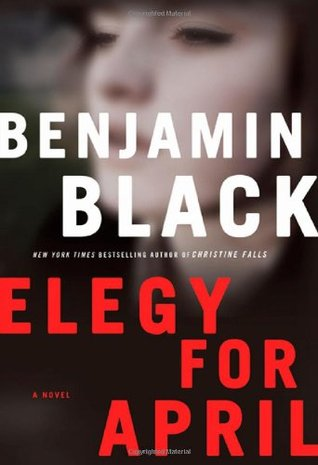 Ebook Elegy for April by Benjamin Black TXT!