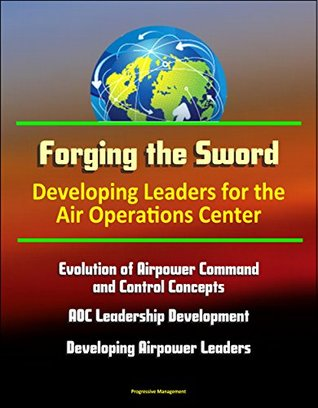 Forging the Sword: Developing Leaders for the Air Operations Center - Evolution of Airpower Command and Control Concepts, AOC Leadership Development, Developing Airpower Leaders