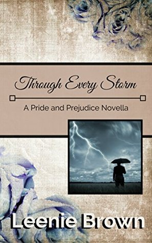 Through Every Storm A Pride And Prejudice Novella By Leenie Brown