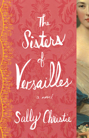The Sisters of Versailles (The Mistresses of Versailles Trilogy #1)