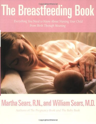 The Breastfeeding Book: Everything You Need to Know About Nursing Your Child from Birth Through Weaning