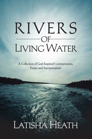 Rivers of Living Water:A Collection of God-Inspired Commentaries, Essays and Interpretations