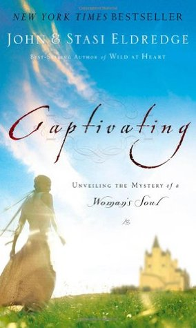 Captivating: Unveiling the Mystery of a Woman's Soul (Hardcover)