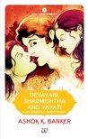 Devayani, Sharmishtha and YayatI by Ashok K. Banker