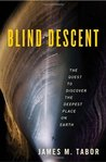 Blind Descent by James M. Tabor