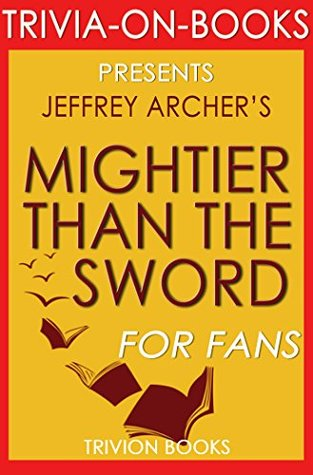 Jeffrey Archer's Mightier Than the Sword - For Fans (Trivia-On-Books)