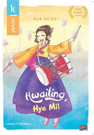 Hwaiting, Hye Mi! by Laksmi P Manohara