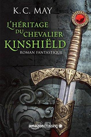 L'héritage du Chevalier Kinshiëld (La saga du Chevalier Kinshiëld, #1)