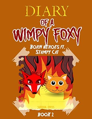 Diary of A Wimpy Foxy: Born Heroes Ft. Stampy Cat (Book 2) - Unofficial FNAF Book