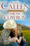 Hold Me, Cowboy by Alissa Callen
