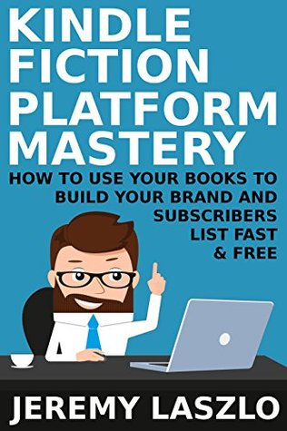 Kindle Fiction Platform Mastery: How to use your Books to Build your Brand and Subscribers List Fast and Free (Fiction Masters Book 2)