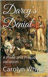 Darcy's Denial: A Pride and Prejudice Variation (Denial and Deliverance, #1)