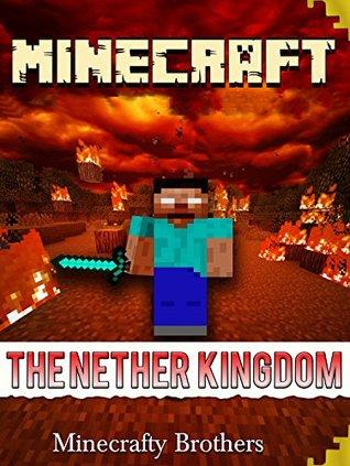 MINECRAFT: The Nether Kingdom (Unofficial Minecraft Book) (Minecraft Books, Minecraft herobrine mods, Minecraft free download)