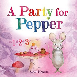 A Party For Pepper Hazelwood Forest Counting Book By Sarah Hartsig