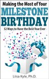 Making the Most of Your Milestone Birthday: 52 Ways to Have the Best Year Ever
