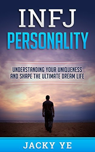 INFJ Personality: Understanding Your Uniqueness And Shape The Ultimate Dream Life