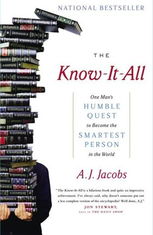 The Know-It-All: One Man's Humble Quest to Become the Smartest Person in the World