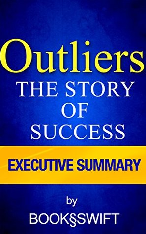 Outliers: The Story of Success by Malcolm Gladwell | Executive Summary