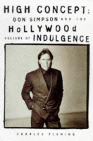 High concept don simpson and the hollywood culture of excess by high concept don simpson and the hollywood culture of excess by charles fleming fandeluxe Images