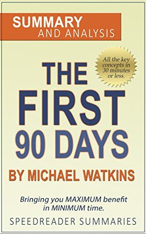 The First 90 Days by Michael Watkins: An Action Steps Summary and Analysis