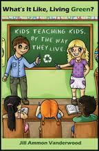 What's It Like, Living Green? Kids Teaching Kids, by the Way They Live