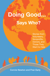 Doing Good... Says Who? Stories from Volunteers, Nonprofits, ... by Connie Newton & Fran Early