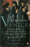 Virgins of Venice: Broken Vows and Cloistered Lives in the Renaissance Convent