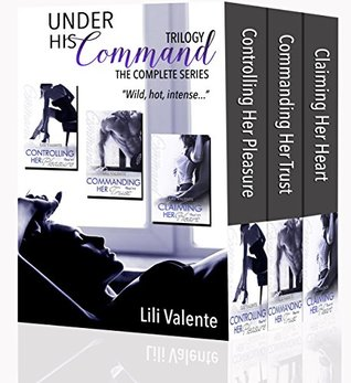 Under His Command Trilogy The Complete Series by Lili Valente