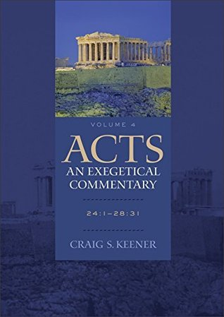 Acts: An Exegetical Commentary : Volume 4: 24:1-28:31