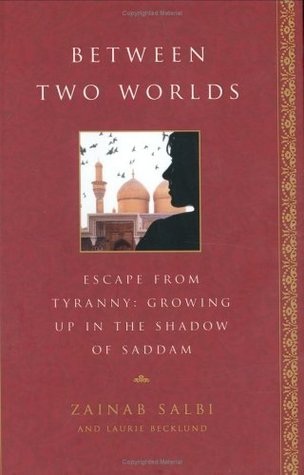 Between Two Worlds. Escape From Tyranny  by Zainab Salbi