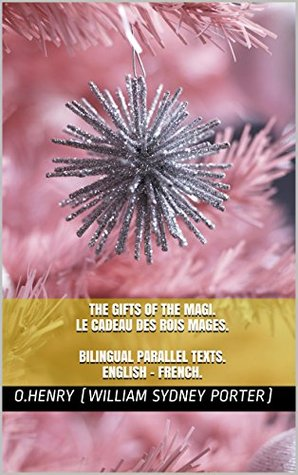 Bilingual Parallel Texts: English/French: The Gifts of the Magi / Le Cadeau des Rois Mages: Dual Language