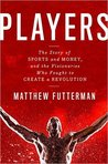 Players: The Story of Sports and Money and the Visionaries Who Fought to Create a Revolution