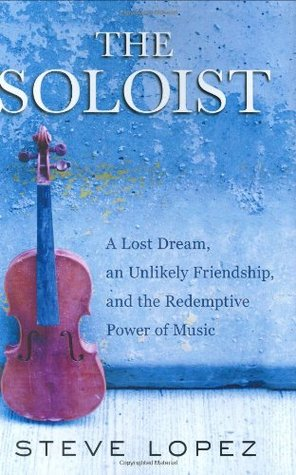 The Soloist: A Lost Dream, an Unlikely Friendship, and the Redemptive Power of Music