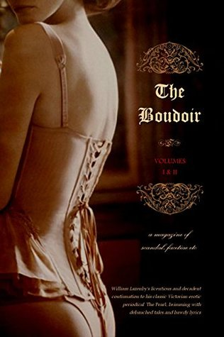 The Boudoir, Volumes 1 and 2: a magazine of scandal, facetiae etc