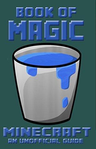 Minecraft: Book of Magic (Book of Minecraft - Unofficial Minecraft Guides - Minecraft Books for kids, Minecraft Handbooks, Childrens minecraft books 3)