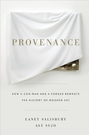 provenance-how-a-con-man-and-a-forger-rewrote-the-history-of-modern-art