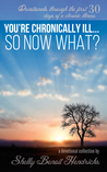 You're Chronically Ill... So Now What?: Devotionals through the first 30 days of a chronic illness