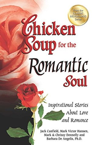 Chicken soup for the romantic soul: inspirational stories about love and romance by Jack Canfield